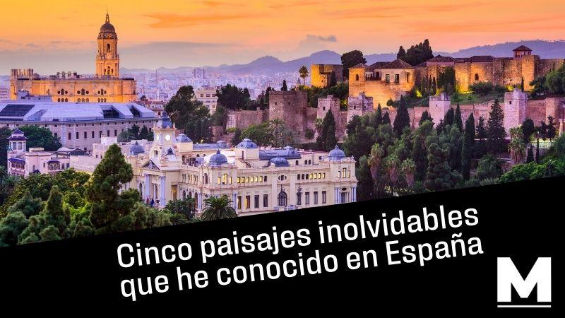Cinco paisajes inolvidables que he conocido en España