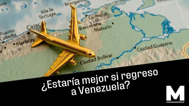 ¿Estaría mejor si regreso a Venezuela?